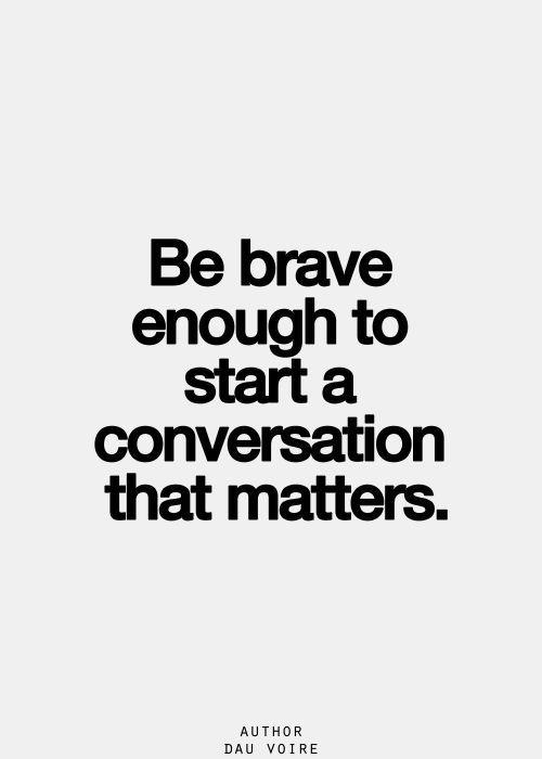 Be brave enough...